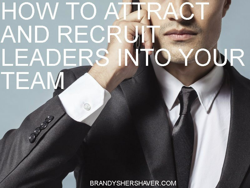 How to Attract and Recruit Leaders Into Your Team 8