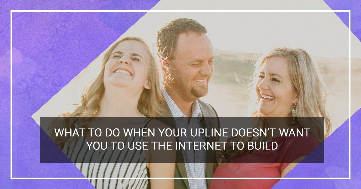 What To Do When Your Upline Doesn't Want You to Use the Internet to Build