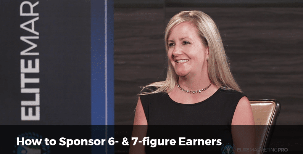 How to sponsor 6 & 7 figure earners