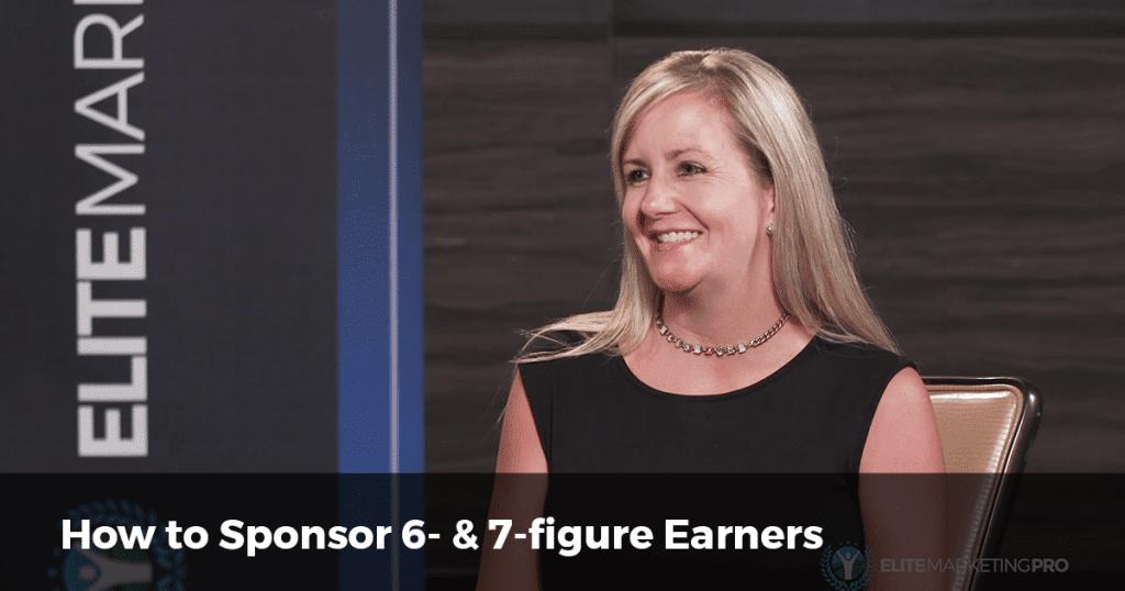 How to sponsor 6 & 7 figure earners