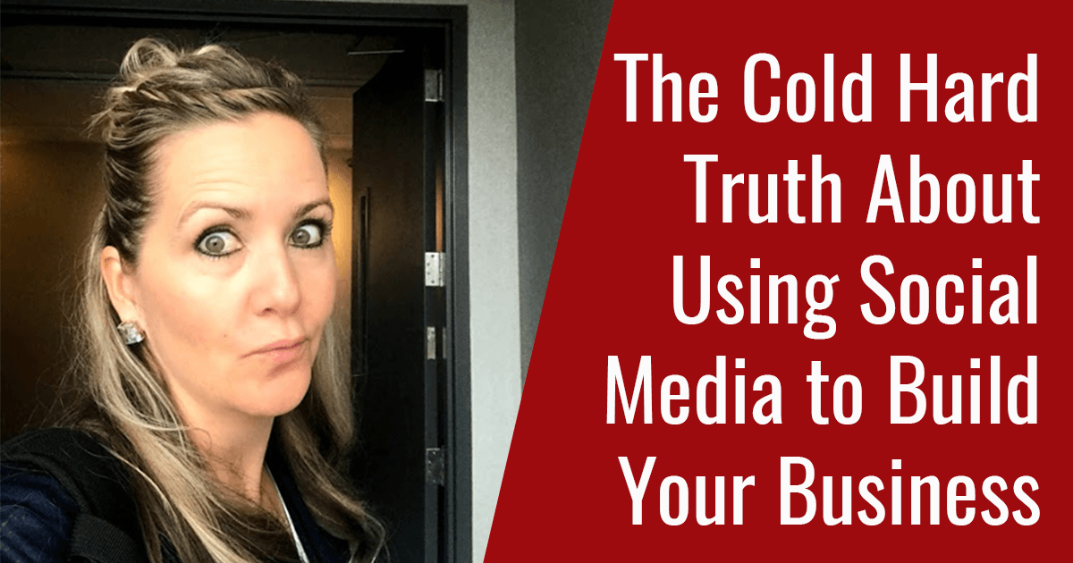 The Cold Hard Truth About Using Social Media to Build Your Business 2