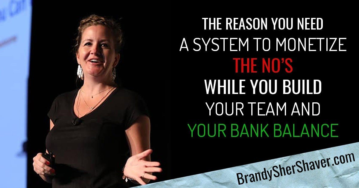 The Reason You Need A System To Monetize The No's While You Build Your Team And Your Bank Balance 4