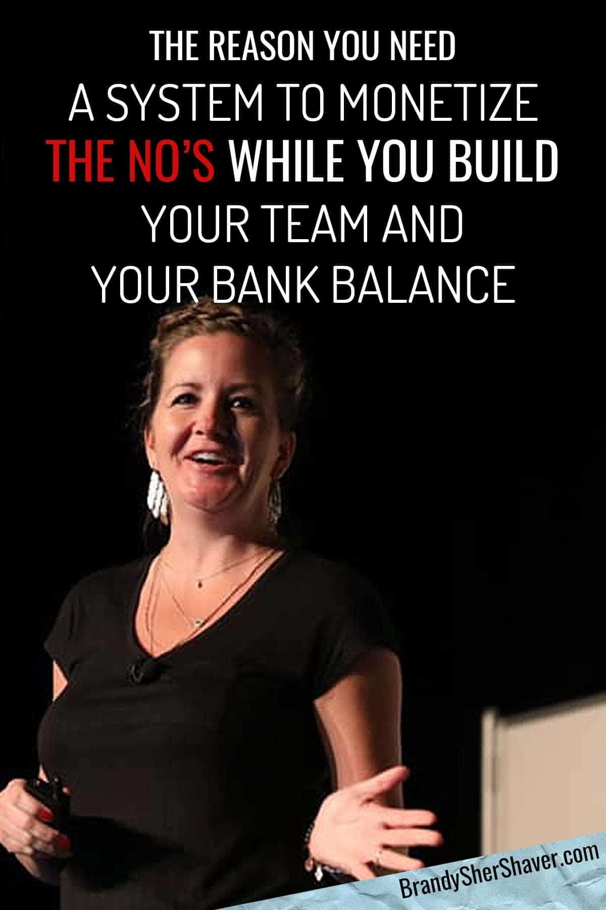 The Reason You Need A System To Monetize The No's While You Build Your Team And Your Bank Balance 8