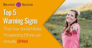 Top 5 Warning Signs That Your Social Media Prospecting Efforts are Actually Absurd SPAM