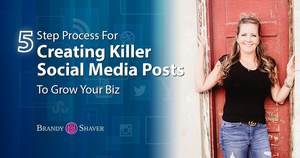 5 Step Process For Creating Killer Social Media Posts To Grow Your Biz
