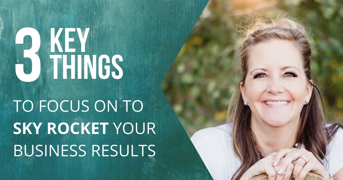 3 Key Things to Focus on To Sky Rocket Your Business Results