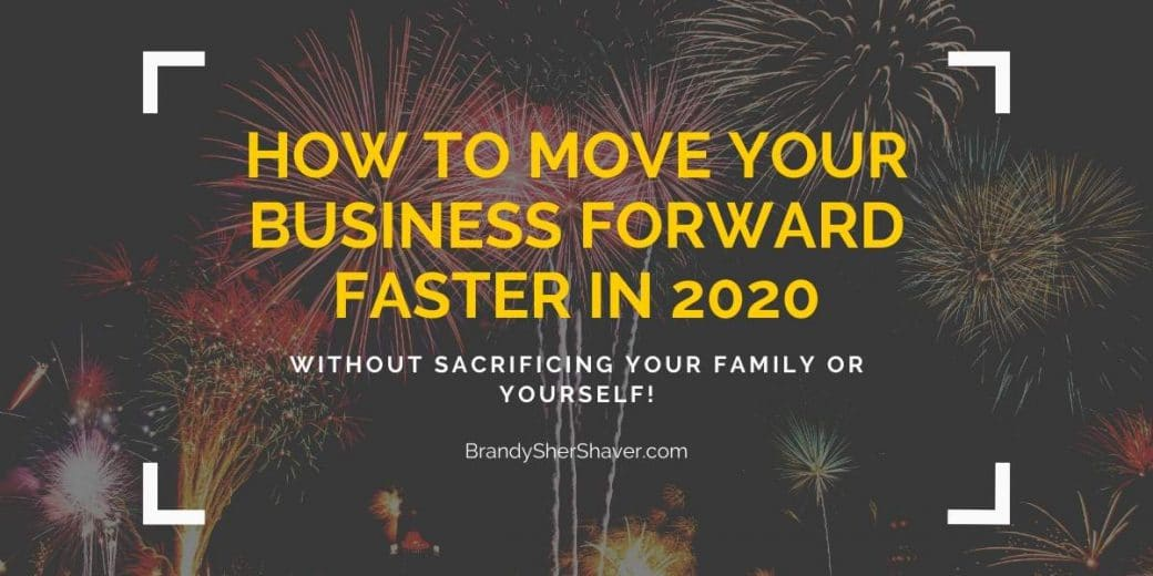 Entrepreneurs Goals for 2020 - HOW TO MOVE YOUR BUSINESS FORWARD FASTER IN 2020