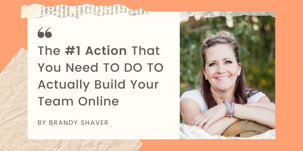 The #1 Action That You Need TO DO TO Actually Build Your Team Online