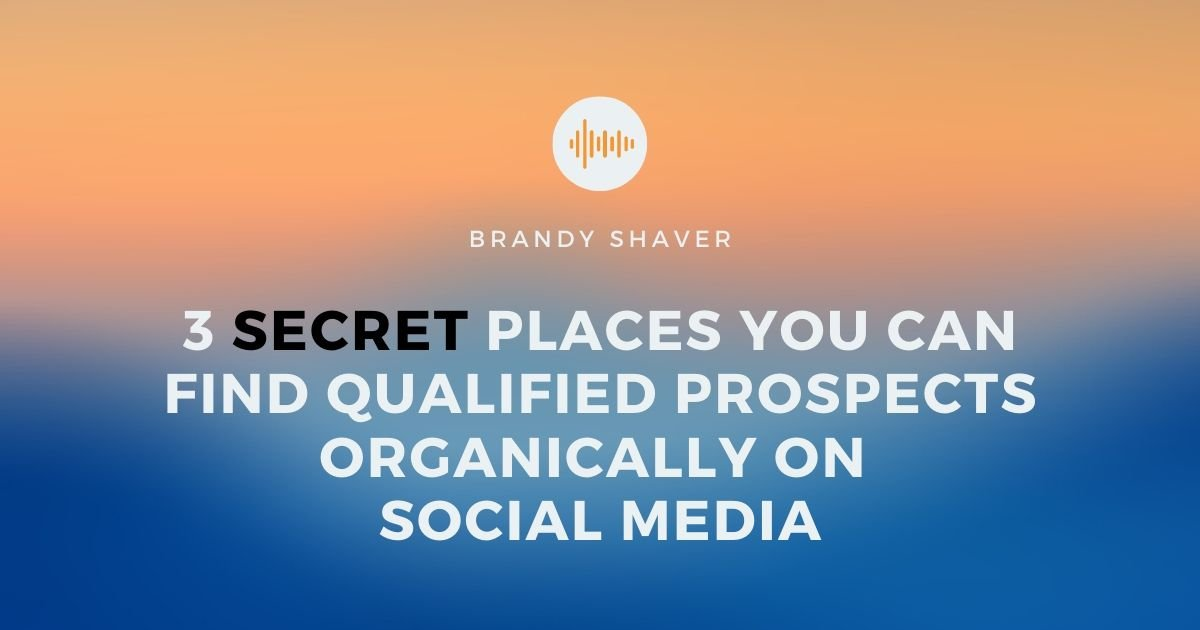 3 Secret Places You Can Find Qualified Prospects Organically On Social Media