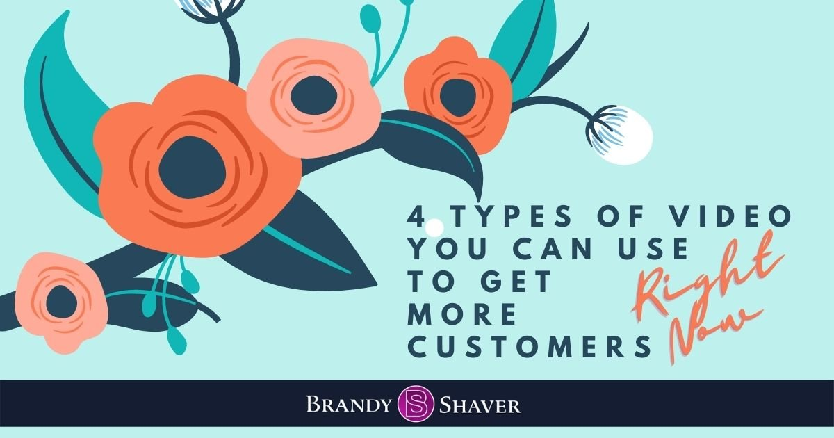 4 types of Videos you can use to get more customers right now