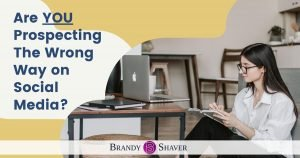Are You Prospecting The Wrong Way On Social Media?