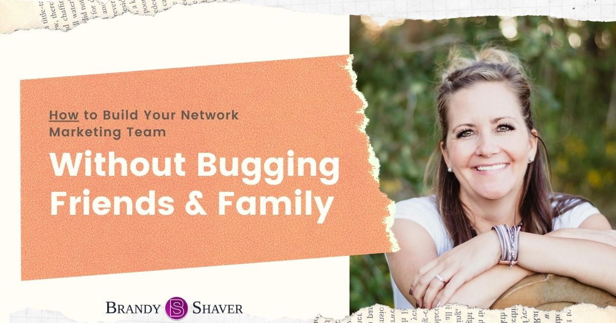 How to Build Your Network Marketing Team Without Bugging Friends and Family