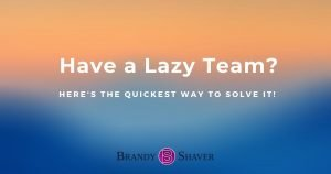 Have a Lazy Team? Here's The Quickest Way To Solve IT!