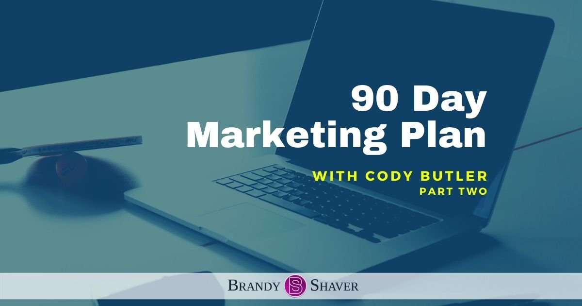 90 Day Marketing Plan with Cody Butler - Part Two
