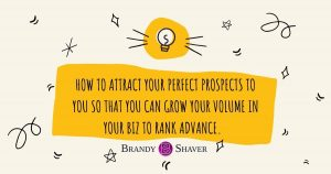 How to Attract Your Perfect Prospects to You So That You Can Grow Your Volume in Your Biz to Rank Advance.