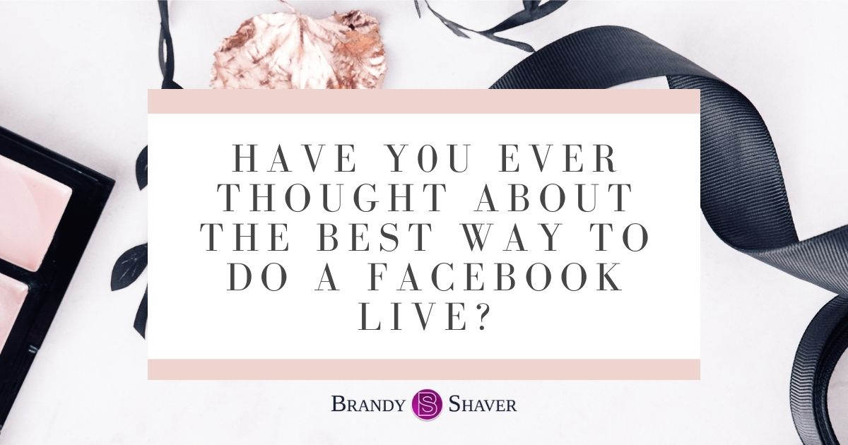 Have You Ever Thought About The Best Way To Do A Facebook Live?