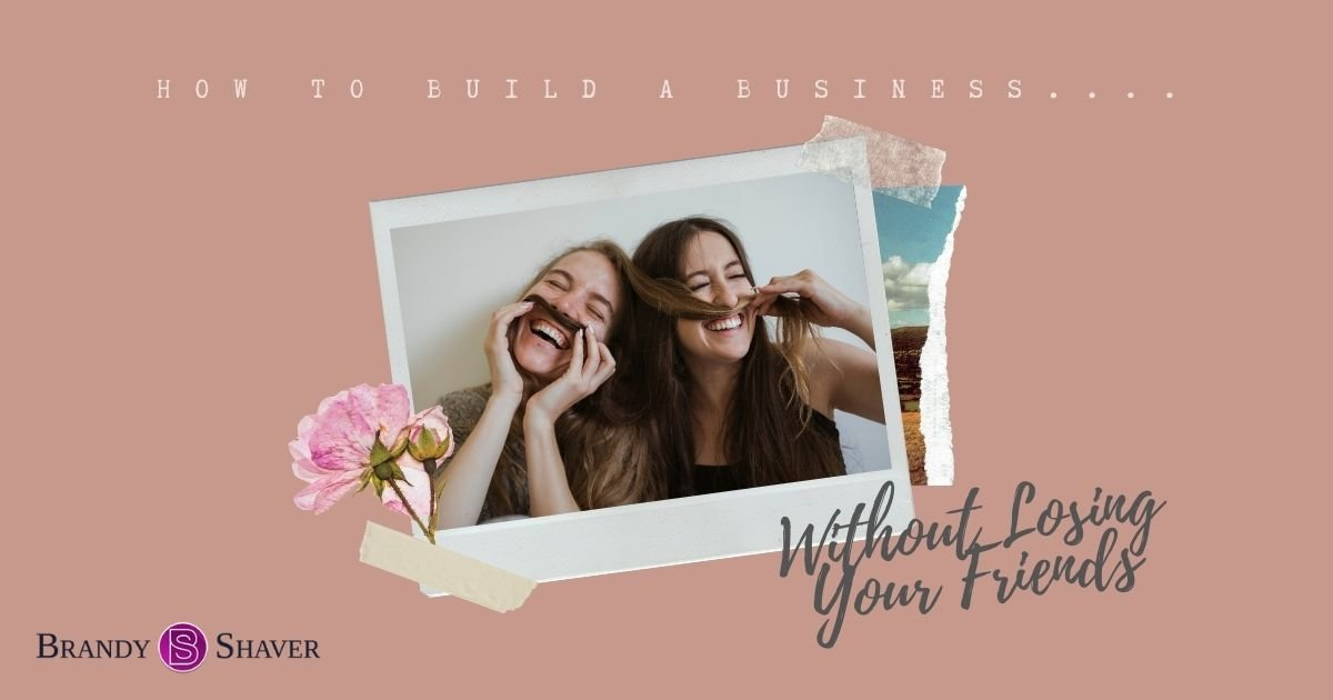 How to Build a Business Without Losing Your Friends