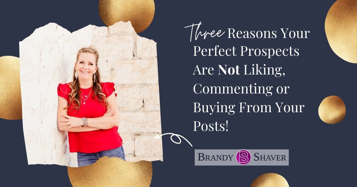 Three Reasons Your Perfect Prospects Are Not Liking, Commenting or Buying From Your Posts!