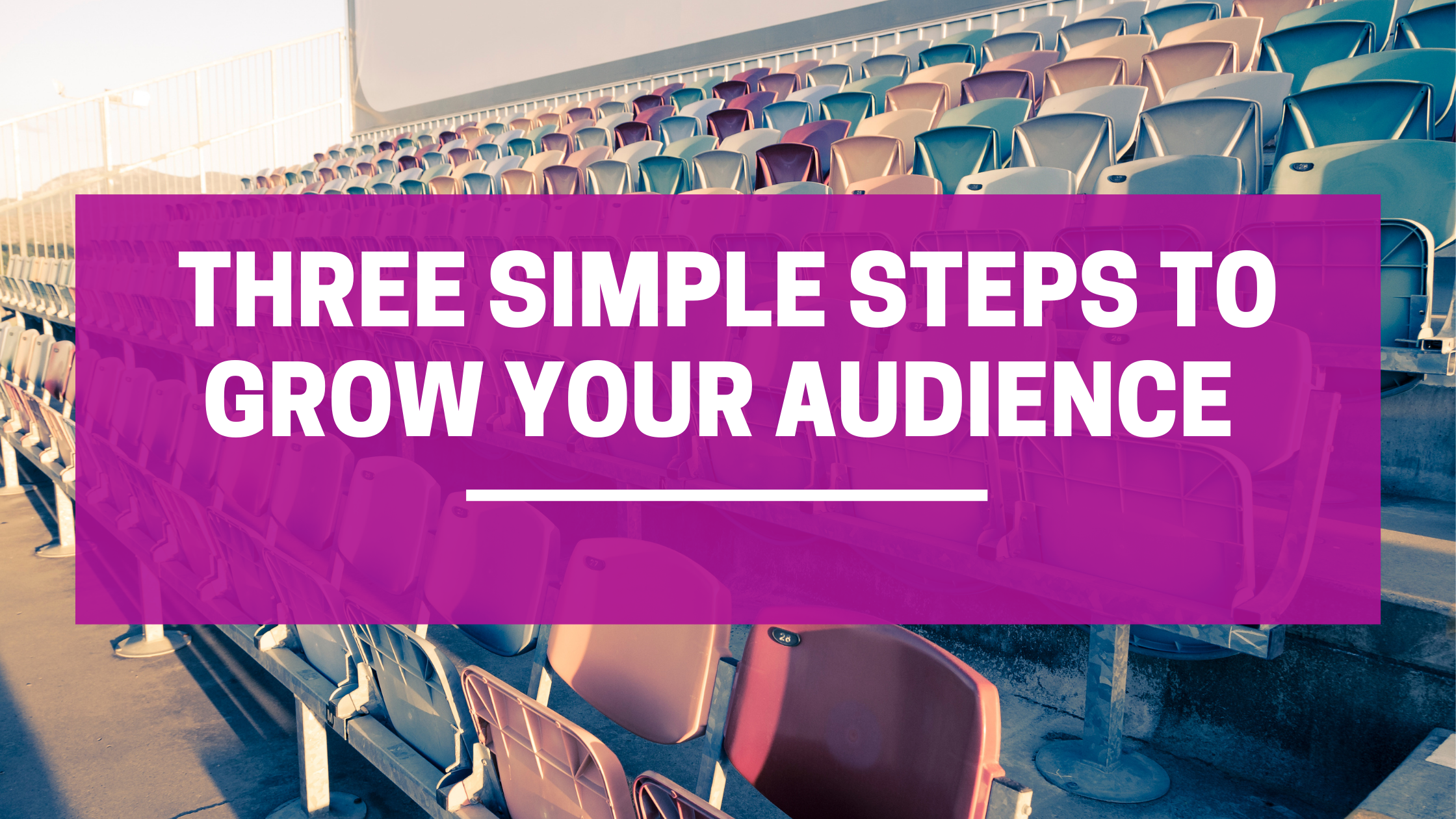 Three Simple Steps to grow your audience