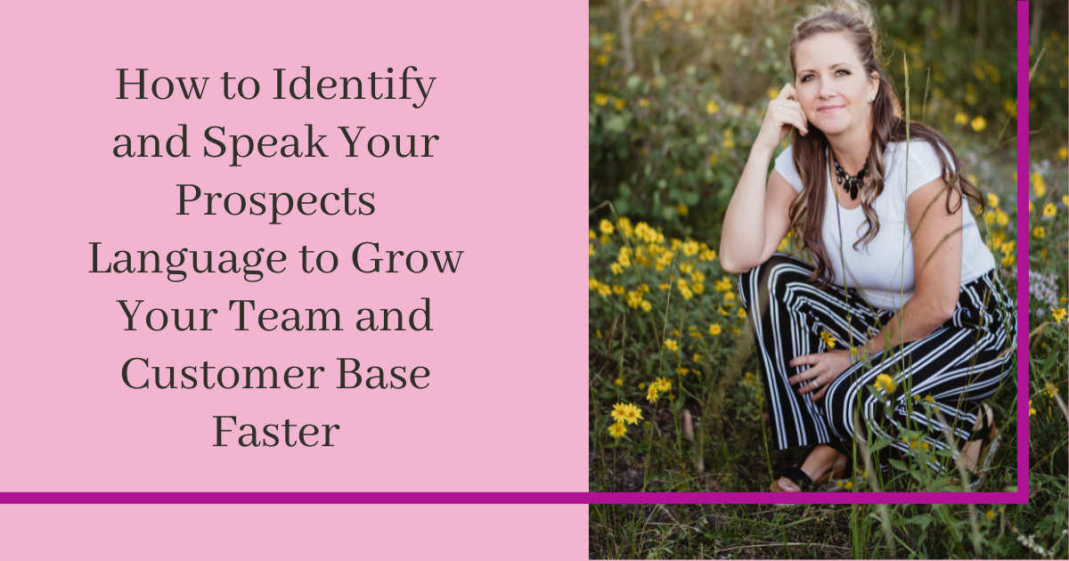 How to Identify and Speak Your Prospects Language to Grow Your Team and Customer Base Faster 2