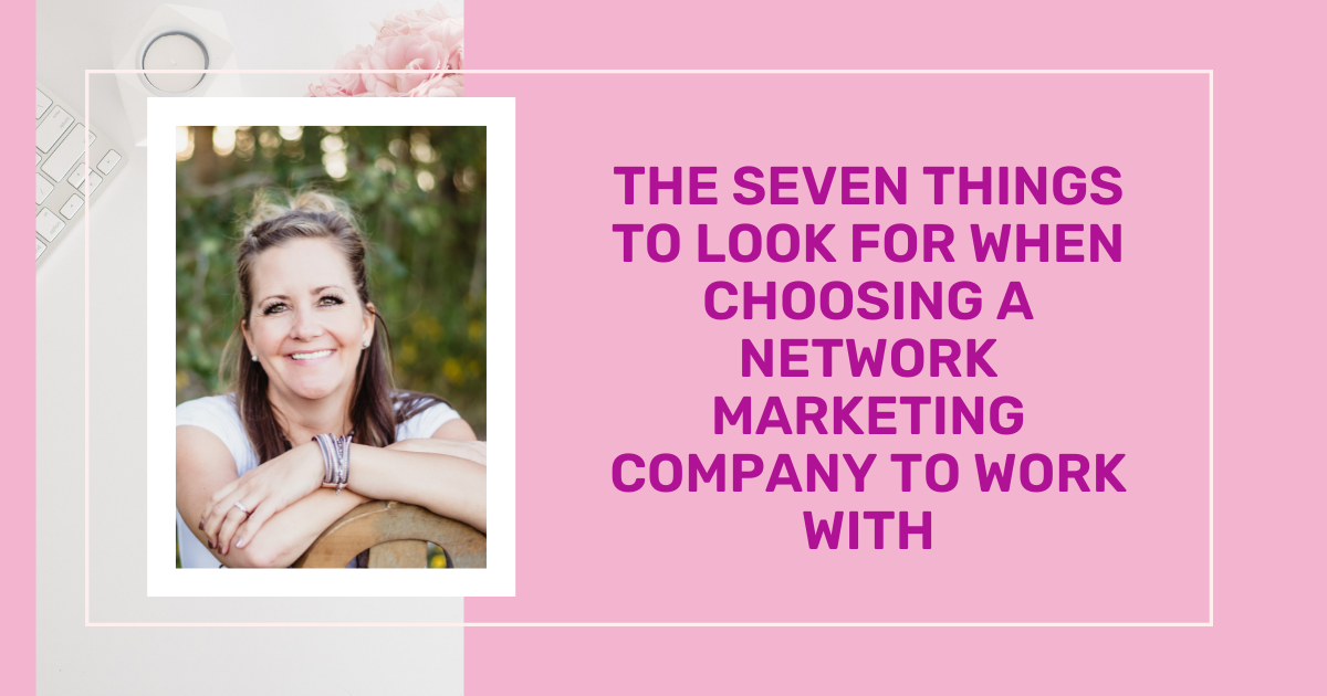 The Seven Things To Look For When Choosing A Network Marketing Company To Work With 2