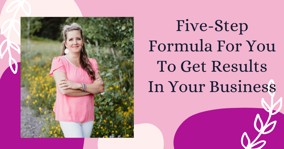 Five-Step Formula For You To Get Results In Your Business 2